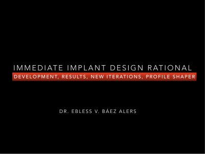 IMMEDIATE IMPLANT DESIGN RATIONAL